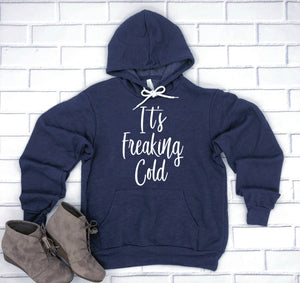 It's Freaking Cold Hoodie Pullover Sweatshirt - Custom Hoodie - It's Cold Outside Hoodie - Fleece Hoodie - Baby It's Cold Outside