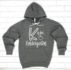 K Is For Kindergarten Hoodie Pullover Sweatshirt - Teacher Hoodie - Kindergarten Hoodie - Gift For Kinder Teacher - Elementary School Hoodie