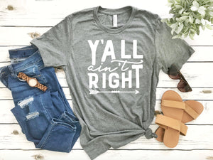Y'all Ain't Right T-Shirt - Southern T-shirt - Country Girl Shirt - Country Humor T-shirt - Cute Shirt for Women - Y'all Shirt