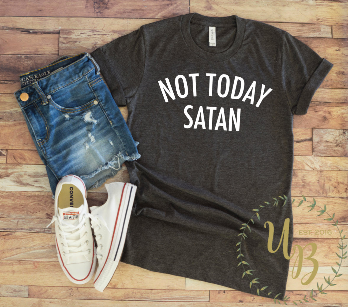 Not Today Satan T-shirt - Cute Women's Shirts - Shirts with Sayings