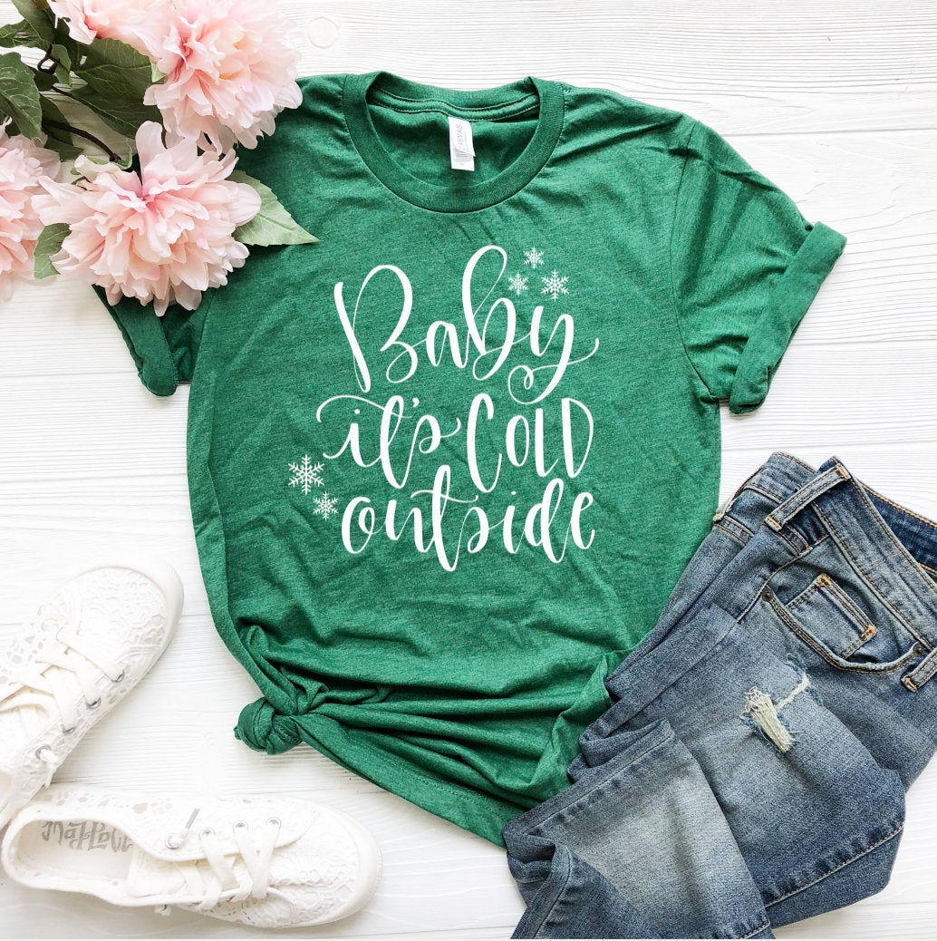 Baby it's Cold Outside T-shirt - Baby it's Cold T-Shirts - Cute Winter T-Shirt - Custom Green Shirts - Green Shirts - It's Cold
