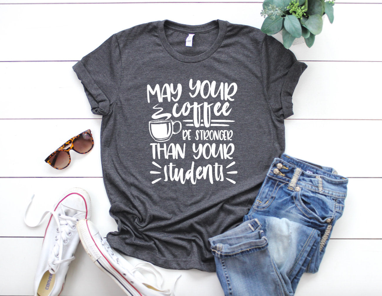 May Your Coffee Be Stronger Than Your Students Dark Heather Grey T-shirt - Coffee Shirts for Teachers