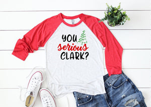 You Serious Clark 3/4 Sleeve T-shirt - Funny Christmas T-Shirt - Christmas T-shirts - Christmas Raglans - Christmas Vacation Shirts