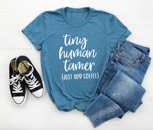 Tiny Human Tamer Heather Deep Teal T-shirt - Mom Shirts - Toddler Mom - Preschool Teacher Shirt - Coffee Shirt