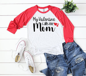 My Valentine Calls Me Mom Sleeve 3/4 Sleeve Raglan T-shirt - Mom Shirt - Cute Valentines Raglans - Red Valentines Day Shirt