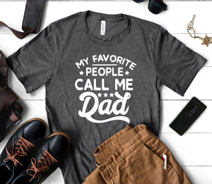My Favorite People Call Me Dad Unisex T-shirt - Father's Day Gift - Best Dad T-shirt - Cool Dad Shirt