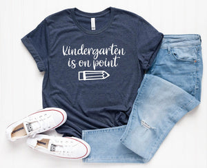 Kindergarten is on Point - Teacher Grade Level Shirts - Kindergarten First Grade Second Third Fourth Fifth Custom