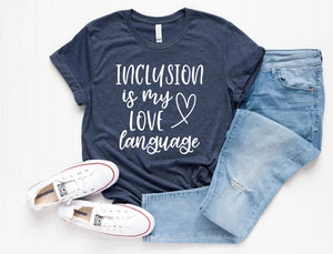 Inclusion Is My Love Language Unisex T-Shirt - Teacher Shirts - SPED Teacher Shirt - Special Ed Teacher T-shirt