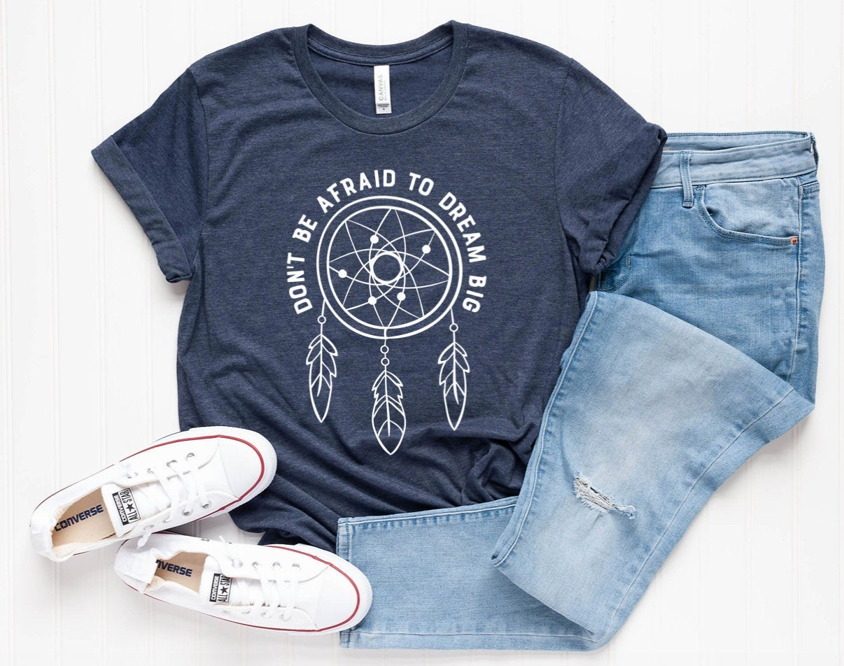 Don't Be Afraid To Dream Big Unisex T-shirt - Inspirational Shirt - Motivational Tee - Dreamcatcher T-shirt