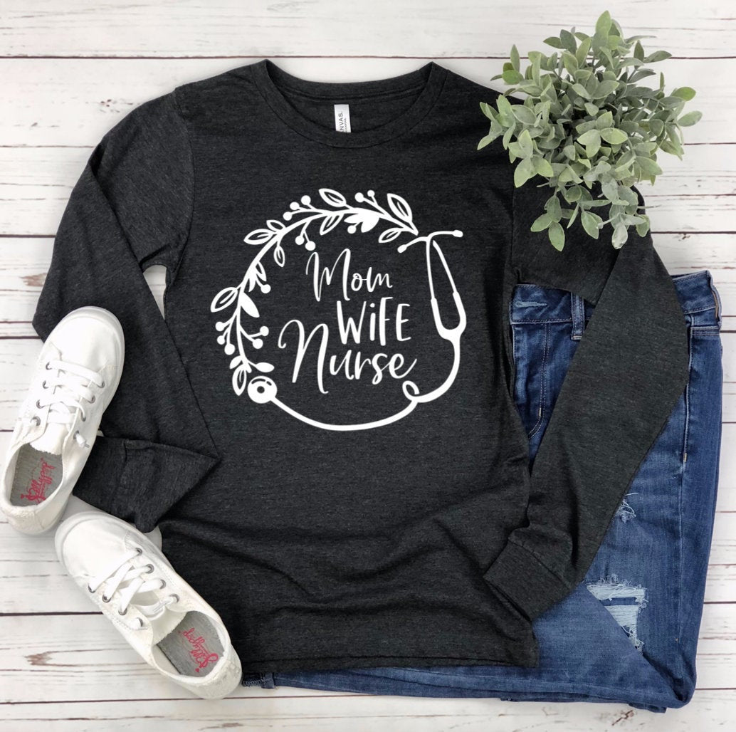 Mom Wife Nurse Unisex Long Sleeve T-shirt - Wife Shirt - Mom Shirt - Nurse Shirt - Gift For Mom Wife Nurse