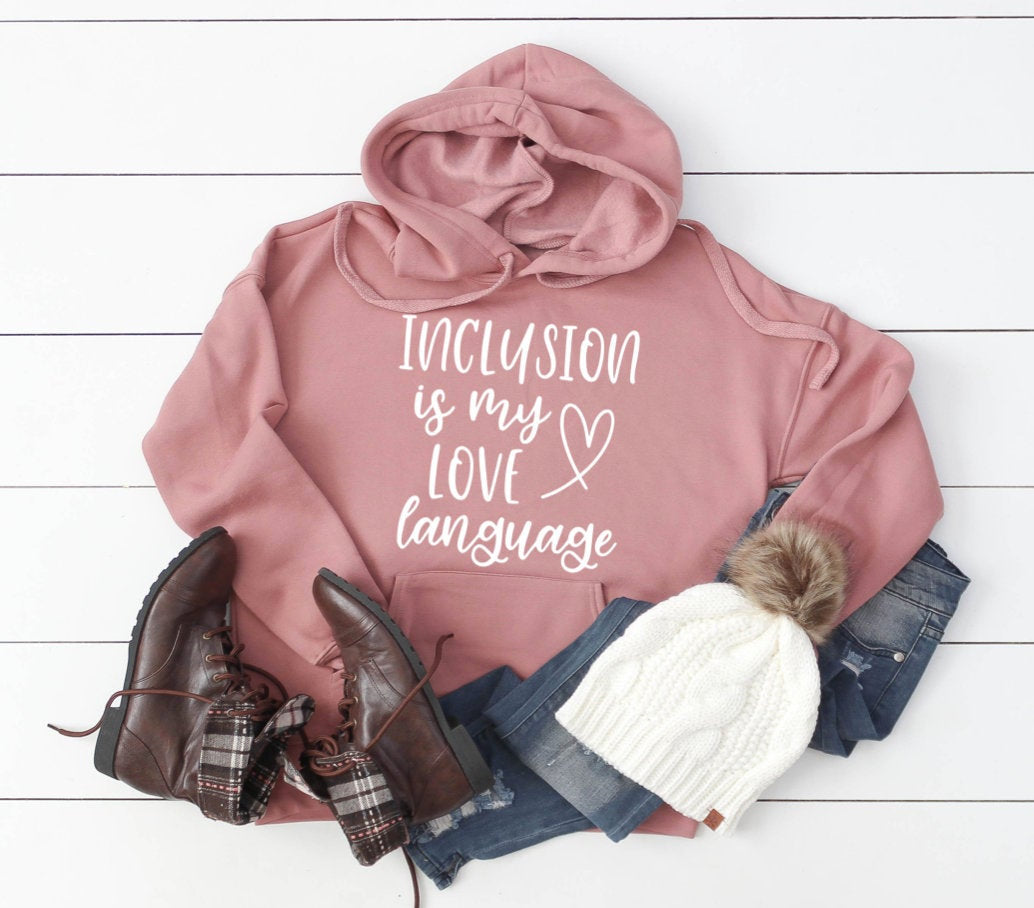 Inclusion Is My Love Language Teacher Hoodie Pullover Sweatshirt - Teacher Hoodie - Inclusion Hoodie - Special Education Teacher - SPED