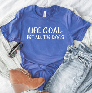 Life Goal Pet All The Dogs Unisex T-shirt - Dog Shirts - Dog Lover Gifts -  Funny Dog T-shirts - Dog Mom Shirt - Shirts for Dog Lovers