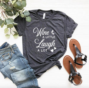 Wine A Little Laugh A Lot Unisex T-shirt - Wine Shirt - Women's Wine T-shirt - Wine Humor - Wine Lover Gift - Mom T-shirt