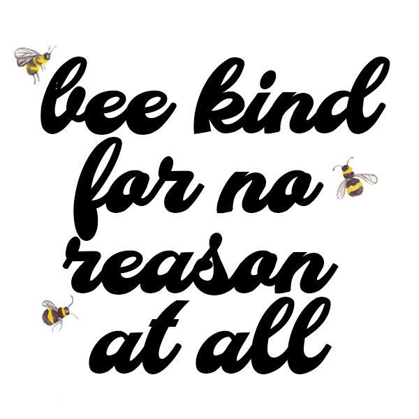 Bee Kind For No Reason at All Sticker