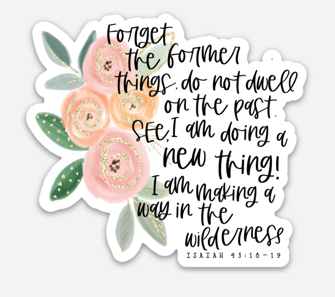 Forget the Former Things Floral Sticker