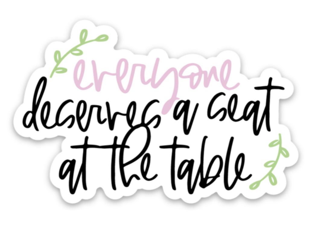 Everyone Deserves A Seat At The Table Sticker