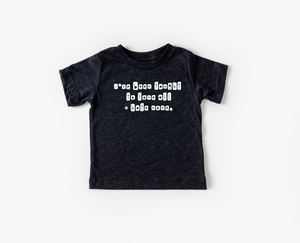 I have been taught to love all + hate none - kids tee
