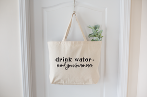 Drink Water + Mind Your Business Jumbo Tote