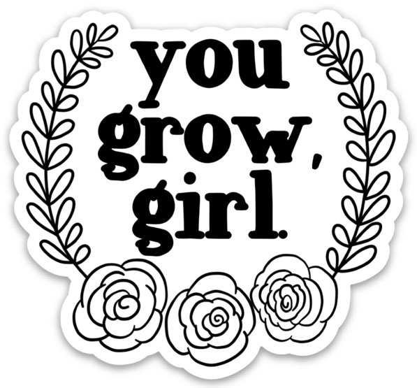 You Grow, Girl Sticker
