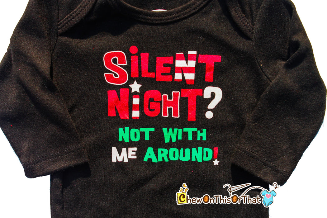 Silent Night Not With Me Around Long Sleeve Black Christmas Statement Onesie for Baby's First Christmas, Cranky Tired Babies, Night Before - Chew On This Or That