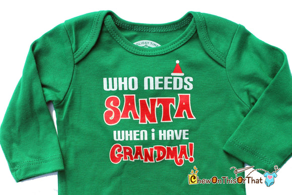 Who Needs Santa When I Have Grandma Statement Onesie for Baby First Christmas- Green Long Sleeve Bodysuit, Top, Shirt, Photo Prop - Chew On This Or That