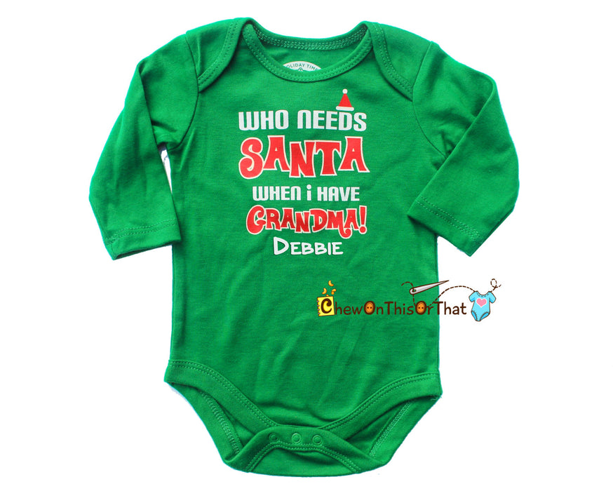 Who Needs Santa When I Have Grandma Statement Onesie for Baby First Christmas - Chew On This Or That