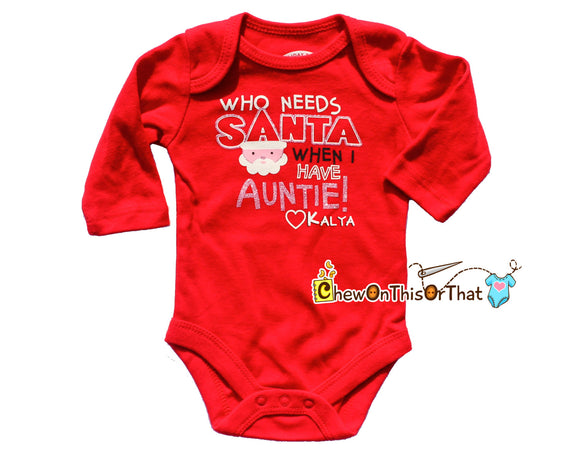 Who Needs Santa When I Have Auntie Personalized Red Long Sleeve Christmas Statement Onesie, Bodysuit, Top, Holiday Pictures, Gift to Aunt - Chew On This Or That