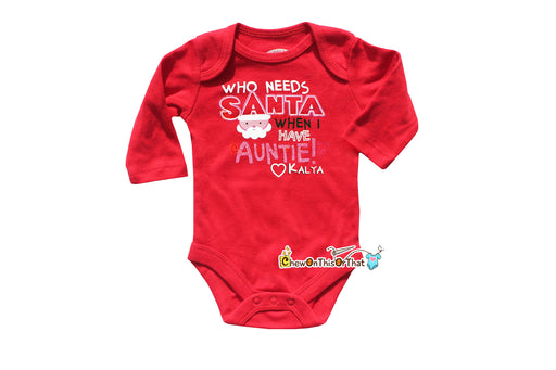 Who Needs Santa When I Have Auntie Personalized Red Long Sleeve Christmas - Chew On This Or That