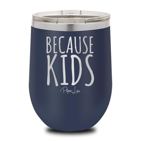 PIPER LOU INSULATED WINE CUP - BECAUSE KIDS