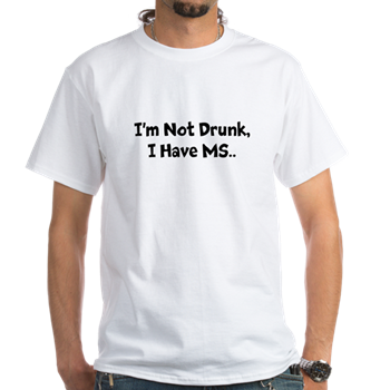 I'm Not Drunk, I Have MS (Front & Back)