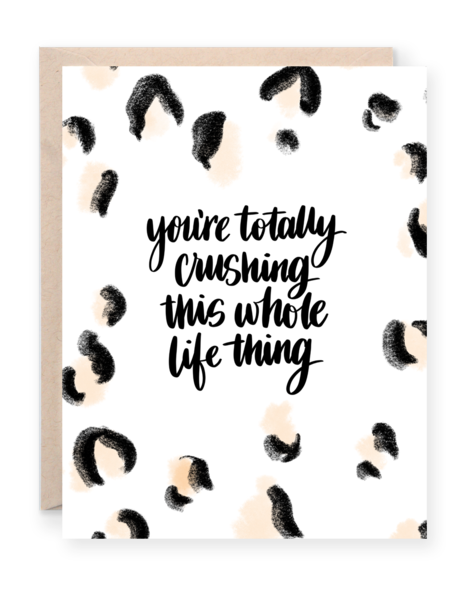 """You're Totally Crushing This Life Thing"" Greeting Card - 318 Art and Garden"