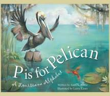 P is for Pelican: A Louisiana Alphabet