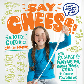 Say Cheese (A Kids Guide to Cheese Making)