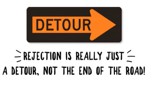 Rejection Is Really Just A Detour, Not The End Of The Road!
