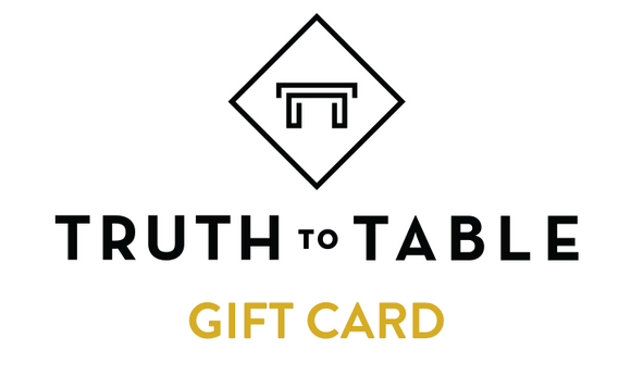 Truth to Table Gift Card