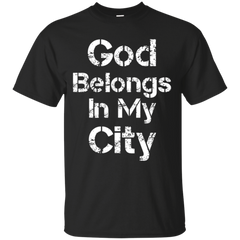 GOD BELONGS IN MY CITY A T-SHIRT
