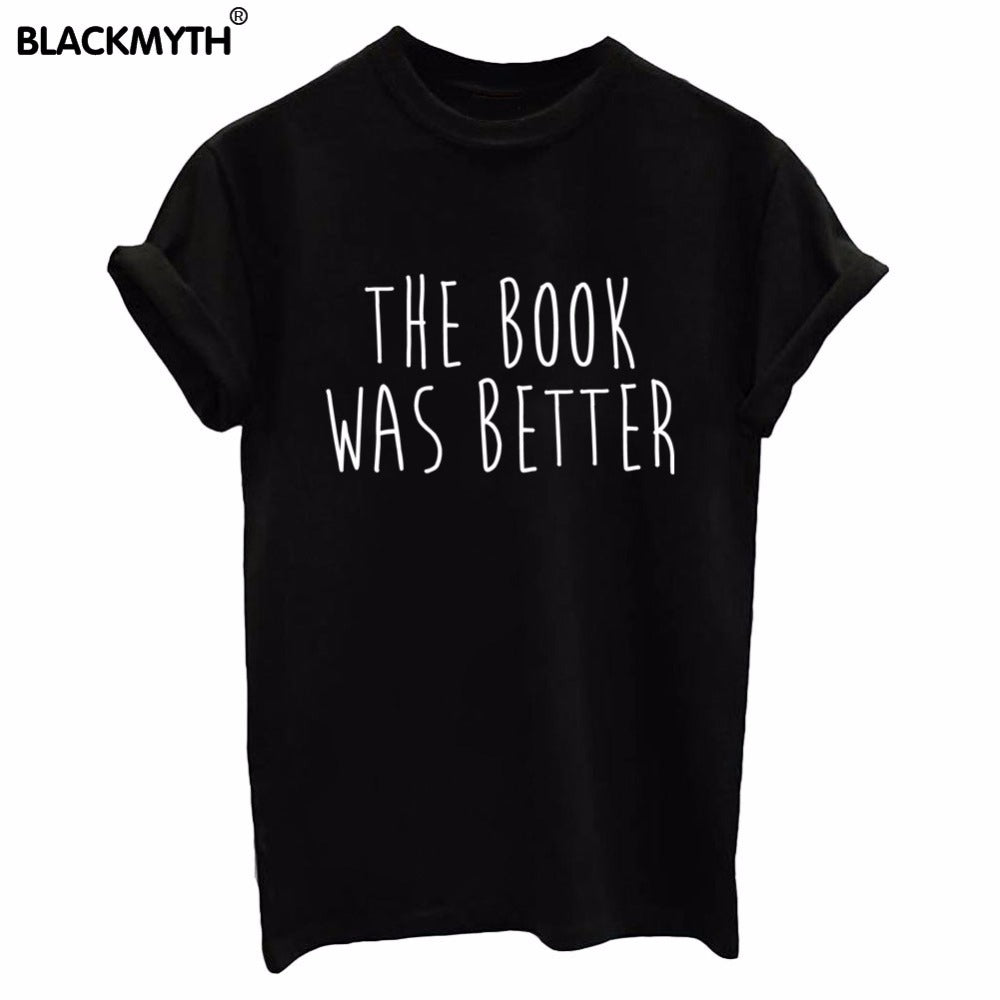 Women's Trendy Cotton T Shirt THE BOOK WAS BETTER Letter Print Lady Casual Funny Clothing Tee shirt Black White Style Tops Femme