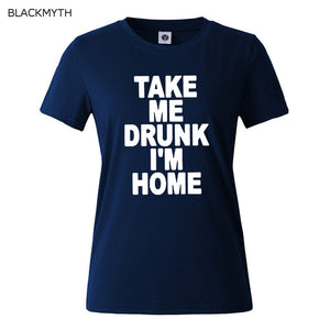 TAKE ME DRUNK I'M HOME Graphic Tshirts New Women T shirt  Print Cotton Funny Casual CREW NECK Shirt  Lady White Black Top Tees