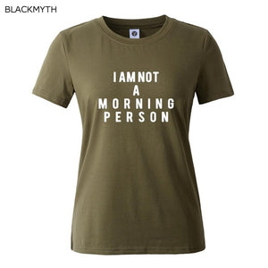 New Women T shirt I AM NOT A MORNING PERSON Print Cotton Funny Casual Hipster Shirt For Lady White Black Top Tees