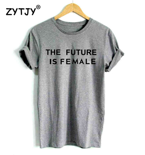 THE FUTURE IS FEMALE print T-shirt Cotton Casual Funny Tee Hipster