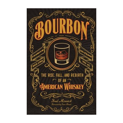 BOURBON: THE RISE, FALL & REBIRTH OF AMERICAN WHISKEY