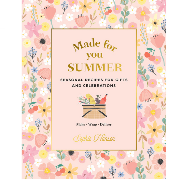Made for You: Summer: Seasonal recipes for gifts and celebrations: Make, Wrap, Deliver