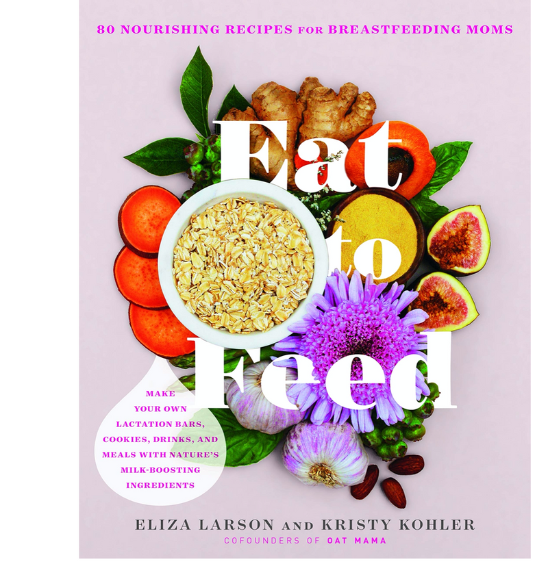 Eat to Feed: 80 Nourishing Recipes for Breastfeeding Mom