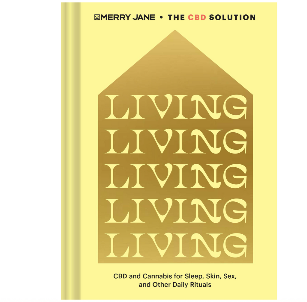Merry Jane's The CBD Solution: Living: CBD and Cannabis for Sleep, Skin, Sex, and Other Daily Rituals