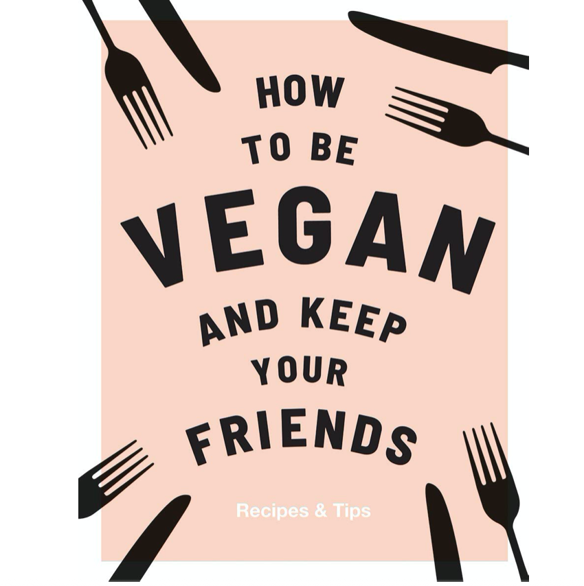 How to be Vegan and Keep your Friends: Recipes & Tips