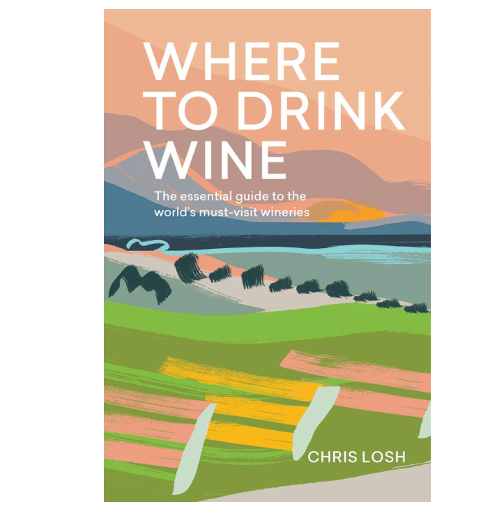 Where to Drink Wine: An essential guide to the world's must-visit wineries