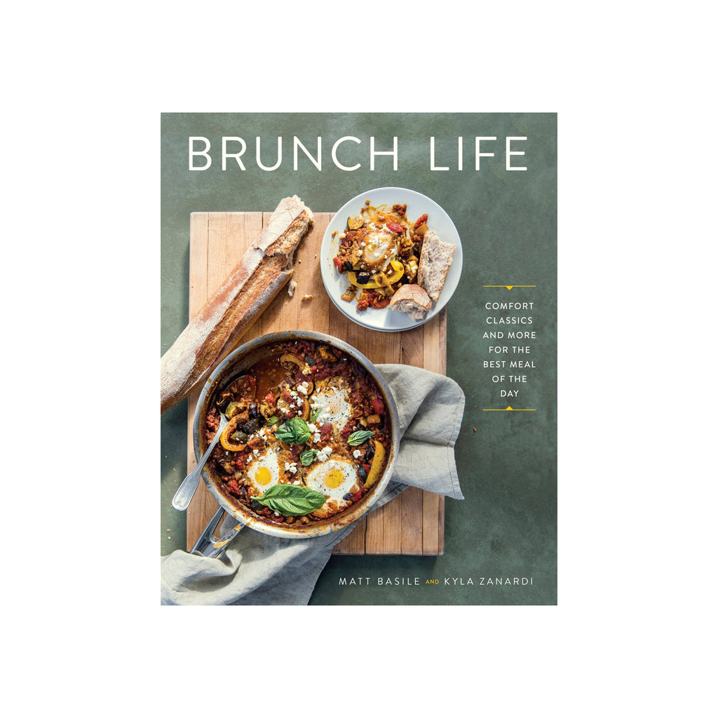 Brunch Life: Comfort Classics and More for the Best Meal of the Day