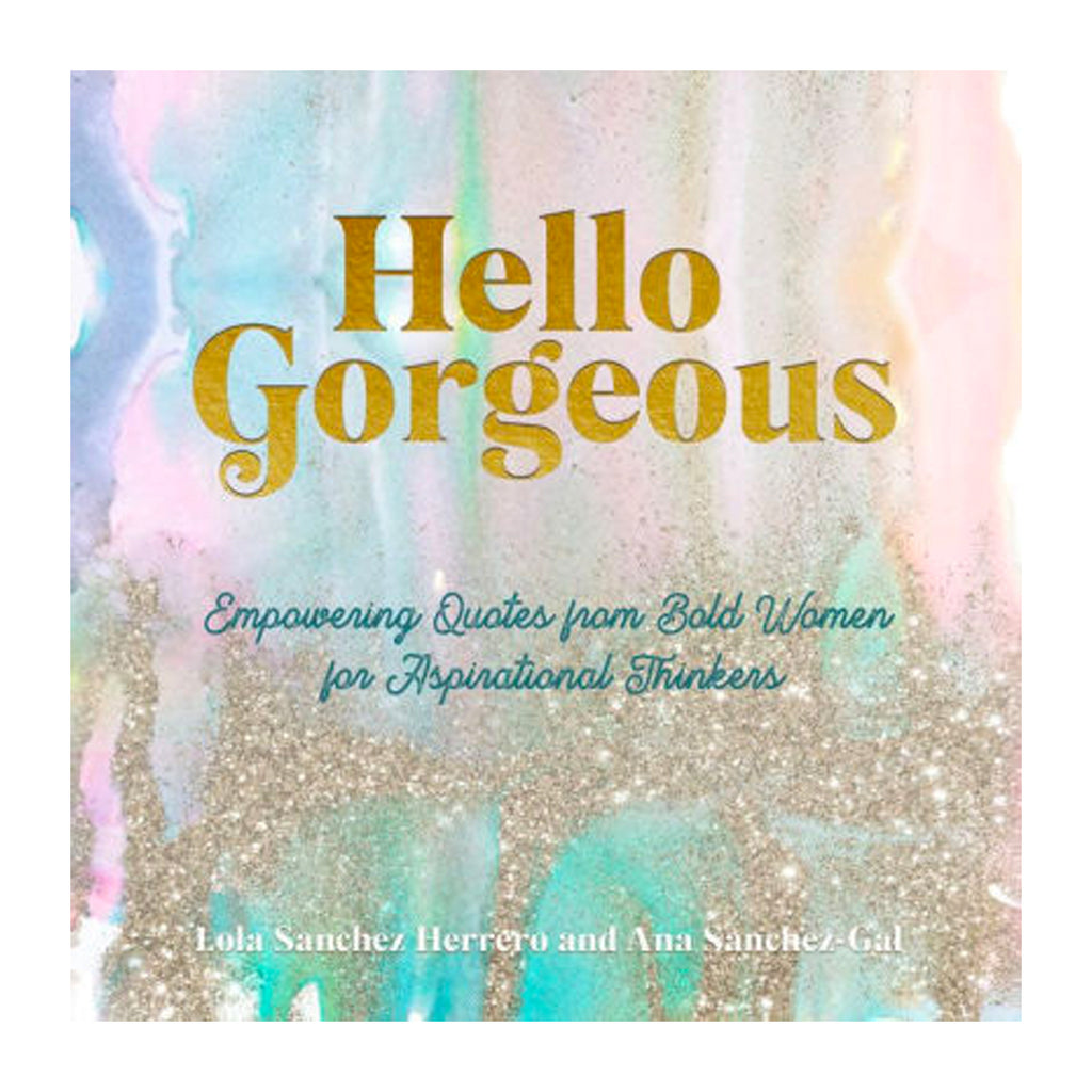 Hello Gorgeous: Empowering Quotes from Bold Women for Aspirational Thinkers