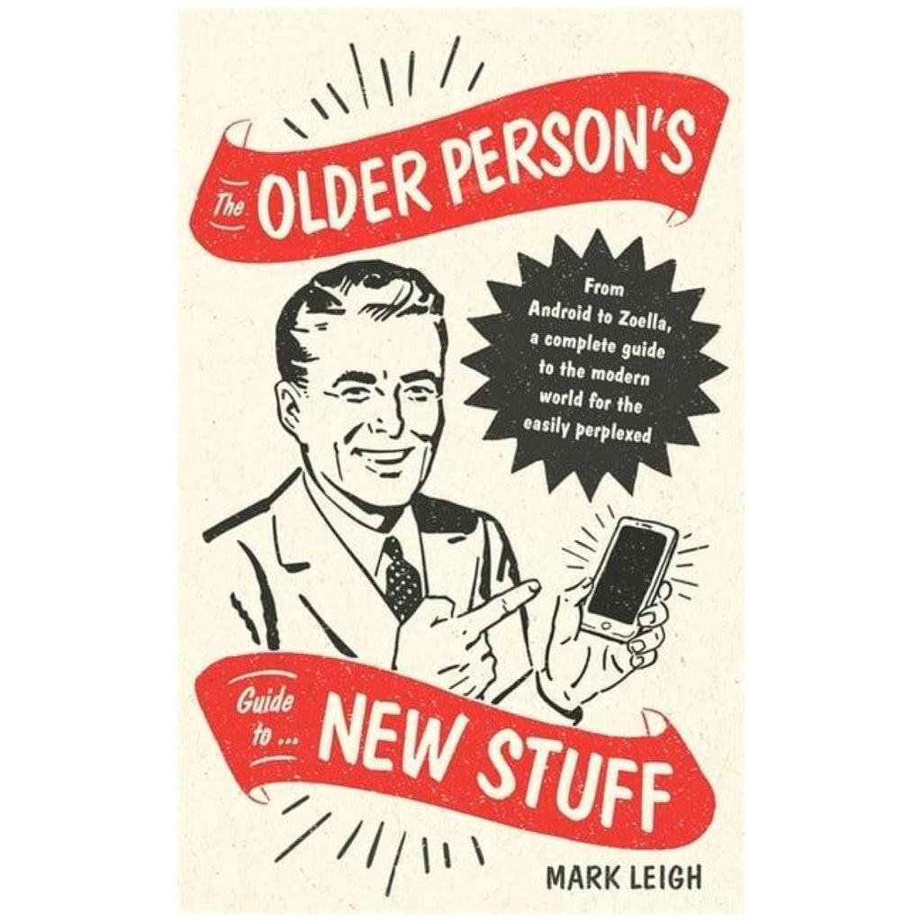 Older Person's Guide to New Stuff: From Android to Zoella, a complete guide to?