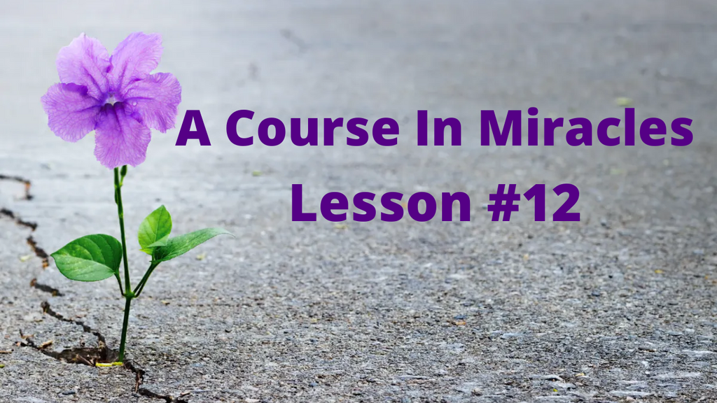 A Course In Miracles - Lesson 12